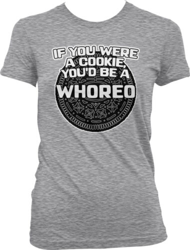 If You Were A Cookie You Would Be A Whoreo Rude Funny Humor Juniors T-shirt