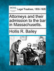 Attorneys and Their Admission to the Bar in Massachusetts. by Hollis R Bailey (Paperback / softback, 2010)