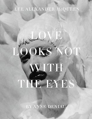NEW - Love Looks Not with the Eyes: Thirteen Years with Lee Alexander McQueen