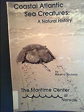 Coastal Atlantic Sea Creatures : A Natural History Paperback Robert G. Bachand