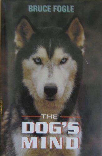 The Dog's Mind By Bruce Fogle,Anne B. Wilson