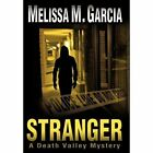Stranger a Death Valley Mystery by Garcia Melissa M. Author 9781450236928