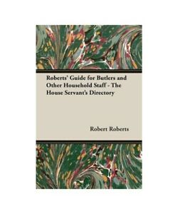 Robert-Roberts-Roberts-039-039-Guide-for-Butlers-and-other-Household-Staff-the-House
