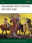 Sassanian Elite Cavalry AD 224-642 by Kaveh Farrokh (Paperback, 2005)