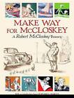 Make Way for McCloskey: A Robert McCloskey Treasury by Leonard S Marcus, Robert McCloskey (Hardback, 2004)