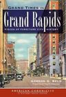Grand Times in Grand Rapids: Pieces of Furniture City History by Gordon G Beld (Paperback / softback, 2012)