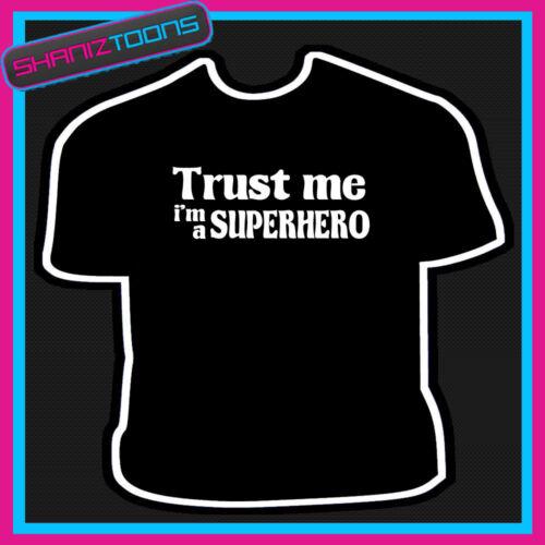 TRUST ME I/'M A SUPERHERO FUNNY SLOGAN TSHIRT