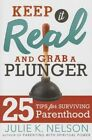 Keep It Real and Grab a Plunger: 25 Tips for Surviving Parenthood by Julie Nelson (Paperback / softback, 2015)