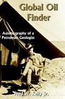 Global Oil Finder Autobiography of a Petroleum Geologist 9781420873597 Kelly