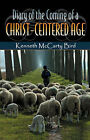 Diary of the Coming of a Christ-Centered Age by Kenneth McCarty Bird (Paperback / softback, 2007)