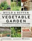 Build a Better Vegetable Garden: 30 DIY Projects to Improve Your Harvest by Joyce Russell (Paperback, 2016)