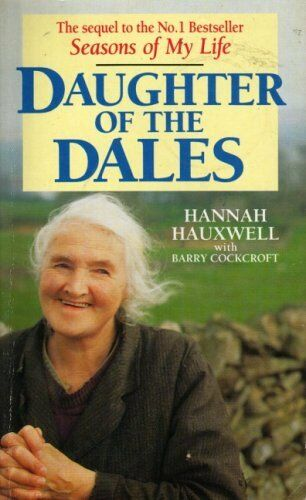 Daughter of the Dales: The World of Hannah Hauxwell By Hannah H .9780099814801