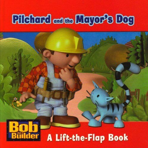 1 of 1 - Pilchard and the Mayor's Dog: A Lift-the-flap Book (Bob the Builder)