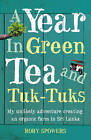 A Year in Green Tea and Tuk-Tuks: My Unlikely Adventure Creating an Eco Farm in Sri Lanka by Rory Spowers (Paperback, 2007)