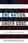 One Nation, Under Gods: A New American History by Peter Manseau (Paperback, 2016)