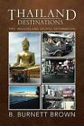 Thailand Destinations: Tips, Insights and Helpful Information by B Burnett Brown (Paperback / softback, 2013)