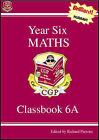 KS2 Year 6 Maths: Pt. 1 & 2: Classbook A by CGP Books (Paperback, 1999)