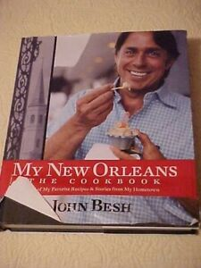 My New Orleans The Cookbook 200 Recipes Stories By John Besh 9780740784132 Ebay