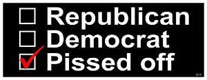 DEMOCRAT-REPUBLICAN-or-PISSED-OFF-Anti-Government-Political-Bumper-Sticker-4219