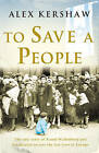 To Save a People by Alex Kershaw (Paperback, 2011)