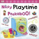 Noisy Playtime Peekaboo! von DK (2016, Gebundene Ausgabe)