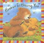 Heaven Is Having You by Giles Andreae (Board book, 2007)