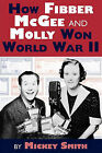 How Fibber McGee and Molly Won World War II by Mickey C Smith (Paperback / softback, 2010)