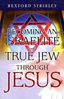 Becoming an Israelite and True Jew Through Jesus by Rexford Stribley (Paperback, 2005)