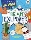Go Wild be an Explorer by Hungry Tomato Ltd (Paperback, 2015)