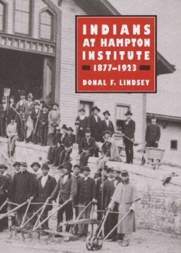 Indians at Hampton Institute, 1877-1923 (Blacks in the New World) by Lindsey, D