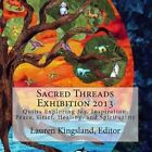 Sacred Threads Exhibition 2013: Quilts Exploring Joy, Inspiration, Peace, Grief, Healing and Spirituality by Lauren Kingsland (Paperback / softback, 2013)