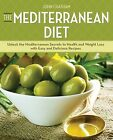 Mediterranean Diet: Unlock the Mediterranean Secrets to Health and Weight Loss with Easy and Delicious Recipes by John Chatham (Paperback / softback, 2013)