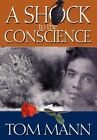 a Shock to The Conscience by Tom Mann 9780595674107 Hardback 2005