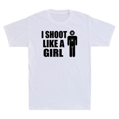 I Shoot Like A Girl Gun Shooting Funny Novelty Gift Men/'s Short Sleeve T-Shirt