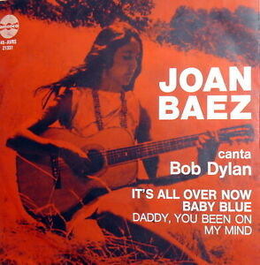 JOAN-BAEZ-canta-BOB-DYLAN-7-034-IT-039-S-ALL-OVER-NOW-BABY-BLUE-PS-ITALY-1966