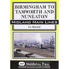Birmingham to Tamworth and Nuneaton by Vic Mitchell 9781908174635