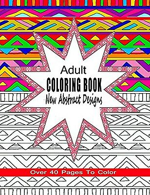 Adult Coloring Book New Abstract Designs by Coloring Books 4 You (Paperback)