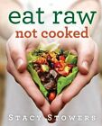 Eat Raw, Not Cooked by Stacy Stowers (Paperback, 2014)