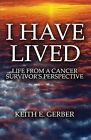 I Have Lived: Life from a Cancer Survivor's Perspective by Keith E Gerber (Paperback / softback, 2010)