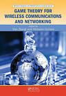 Game Theory for Wireless Communications and Networking by Taylor & Francis Inc (Hardback, 2010)