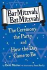 Bar Mitzvah, Bat Mitzvah: The Ceremony, the Party, and How the Day Came to Be by Bert Metter (Paperback, 2007)