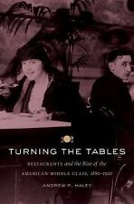 Turning the Tables : Restaurants and the Rise of the American Middle Class,...