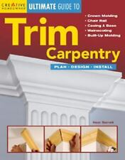 The Ultimate Guide to Trim Carpentry: Plan, Design, Install (Ultimate -ExLibrary