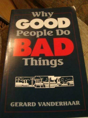 Why Good People Do Bad Things by Vanderhaar, Gerard