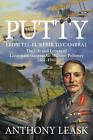 Putty: From Tel-El-Kebir to Cambrai: the Life and Letters of Lieutenant General Sir William Pulteney 1861-1941 by Anthony Leask (Hardback, 2015)