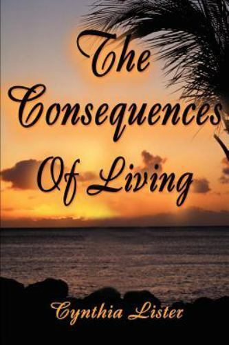 The Consequences of Living by Cynthia Lister (2000, Paperback)