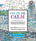 Colour Me Calm: 100 Coloring Templates for Meditation and Relaxation by Lacy Mucklow (Paperback, 2014)