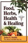 Foods, Herbs, Health and Healing by John Smith (Hardback, 2009)