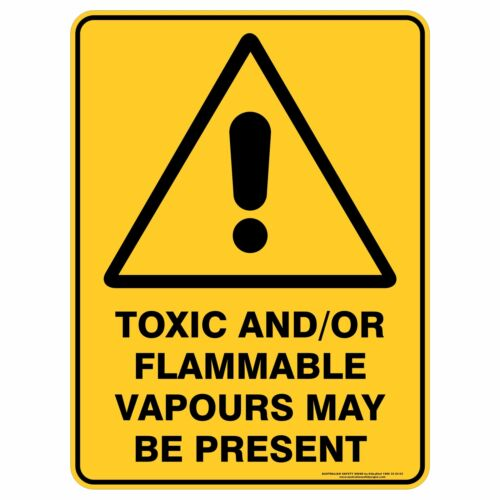 Warning Signs TOXIC AND//OR FLAMMABLE VAPOURS MAY BE PRESENT