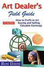 Art Dealer's Field Guide: How to Profit in Art Buying and Selling Valuable Paintings by Ron Davis (Paperback / softback, 2009)
